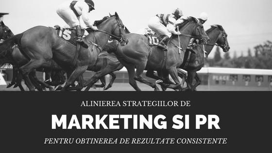 Alinierea strategiilor de marketing și PR este esențială pentru obținerea de rezultate consistente și durabile